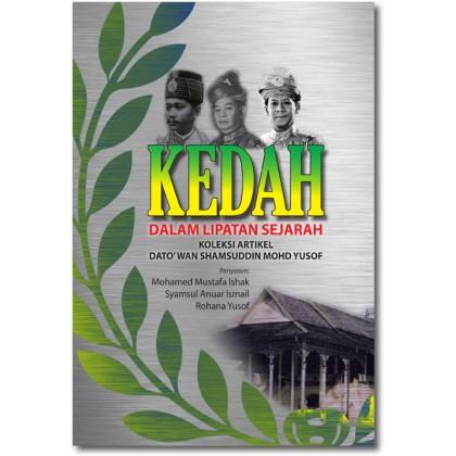 Kedah dalam Lipatan Sejarah: Koleksi Artikel Dato' Wan Shamsuddin Mohd Yusuf