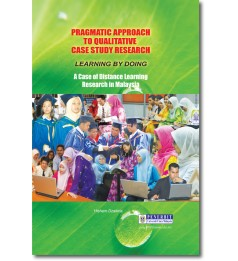 Pragmatic Approach to Qualitative Case Study Research Learning by Doing: A Case of Distance Learning Research in Malaysia
