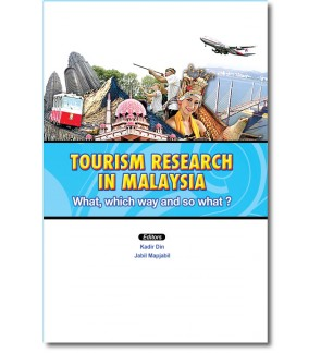 Tourism Research in Malaysia: What, Which Way and So What?
