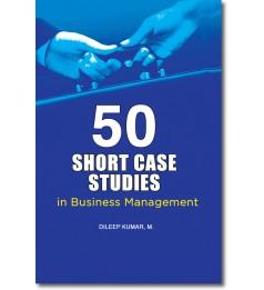 50 Short Case Studies in Business Management
