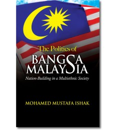 The Politics of Bangsa Malaysia: Nation-Building in a Multiethnic Society