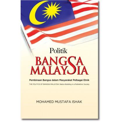 Politik Bangsa Malaysia: Pembinaan Bangsa dalam Masyarakat Pelbagai Etnik