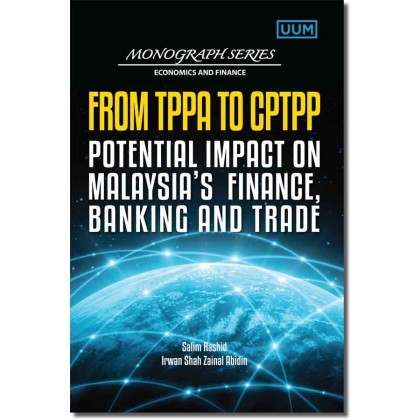 From TPPA to CPTPP : Potential Impact on Malaysia's Finance, Banking and Trade