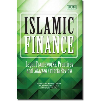 Islamic Finance: Legal Frameworks, Practices and Shariah Criteria Review