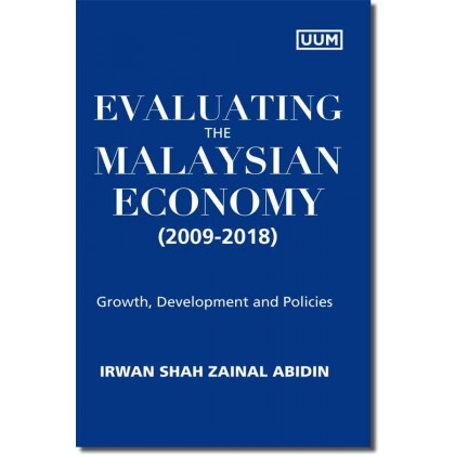 Evaluating the Malaysian Economy 2009 – 2018: Growth, Development and Policies