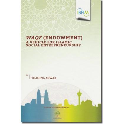 Waqf (Endowment): A Vehicle for Islamic Social Entrepreneurship